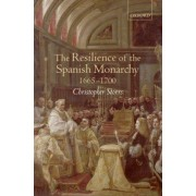 The Resilience of the Spanish Monarchy 1665-1700 by Christopher Storrs
