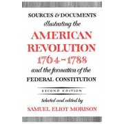 Sources and Documents Illustrating the American Revolution, 1764-1788 by Samuel Eliot Morison