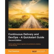 Continuous Delivery and DevOps - A Quickstart Guide by Paul Swartout