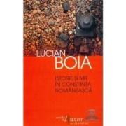 Istorie si mit in constiinta romaneasca ed.2 - Lucian Boia