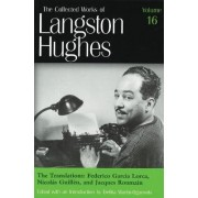The Collected Works of Langston Hughes: Frederico Garcia Lorca, Nicolas Guillen and Jacques Roumain Vol.16 by Langston Hughes