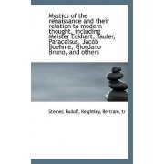 Mystics of the Renaissance and Their Relation to Modern Thought, Including Meister Eckhart, Tauler, by Steiner Rudolf
