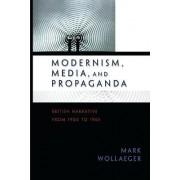 Modernism, Media, and Propaganda by Mark Wollaeger