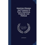 American Almanac and Treasury of Facts, Statistical, Financial, and Political