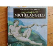 The Life And Worfs Of Michelangelo - Nathaniel Harris