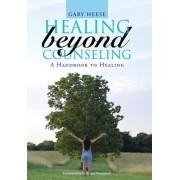 Healing Beyond Counseling: A Handbook to Healing