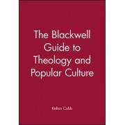 The Blackwell Guide to Theology of Popular Culture by Kelton Cobb