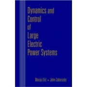 Dynamics and Control of Large Electric Power Systems by Marija D. Ilic