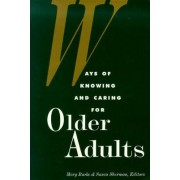 Ways of Knowing and Caring for Older Adults by Mary Burke