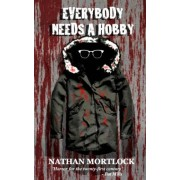 Everybody Needs a Hobby by Nathan Mortlock