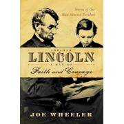 Abraham Lincoln, a Man of Faith and Courage by Joe Wheeler