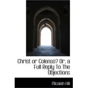 Christ or Colenso? Or, a Full Reply to the Objections by Micaiah Hili