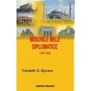 Misiunile Mele Diplomatice - Trandafir G. Djuvara