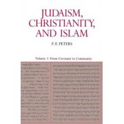 Judaism, Christianity, and Islam: From Convent to Community v. 1 by Mr. F. E. Peters