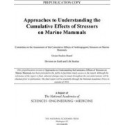Approaches to Understanding the Cumulative Effects of Stressors on Marine Mammals by Ocean Studies Board