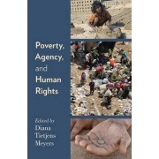 Poverty, Agency, and Human Rights by Diana Tietjens Meyers