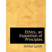 Ethics, an Exposition of Principles by Arthur Lynch