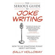The Serious Guide to Joke Writing by Sally Holloway