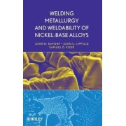 Welding Metallurgy and Weldability of Nickel-base Alloys by John C. Lippold