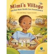 Mimi's Village and How Basic Health Care Transformed It by Smith Katie Milway