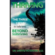 Thriving - The Three Steps to Take You Beyond Surviving: The Guide Book to Becoming a Thrivelogist