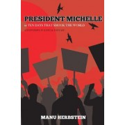 President Michelle, or Ten Days That Shook the World: A Subversive Political Fantasy
