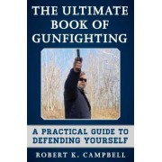 The Ultimate Book of Gunfighting: A Practical Guide to Defending Yourself