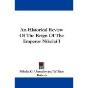 An Historical Review of the Reign of the Emperor Nikolai I by Nikolai G Ustryalov