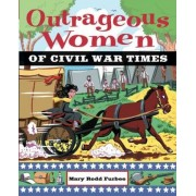 Outrageous Women of Civil War Times by Mary Rodd Furbee