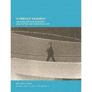 Symbolic Essence and Other Writings on Modern Architecture and American Culture by William H. Jordy