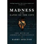 Madness at the Gates of the City by Barry Spector