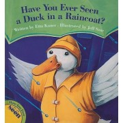 Have You Ever Seen a Duck in a Raincoat? by Etta Kaner
