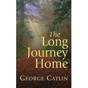 Long Journey Home by George Catlin