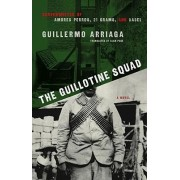 The Guillotine Squad by Guillermo Arriaga