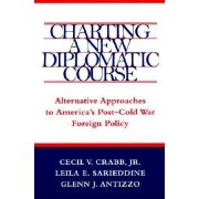 Charting a New Diplomatic Course by Cecil V. Crabb