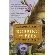 Robbing the Bees: A Biography of Honey-The Sweet Liquid That Seduced the World by Holley Bishop