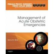 Management of Acute Obstetric Emergencies by Baha M. Sibai
