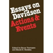 Essays on Davidson: Actions and Events by Bruce Vermazen