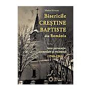 Bisericile Crestine Baptiste din Romania intre persecutie acomodare si rezistenta (1948-1965)