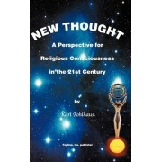 New Thought- A Perspective for Religious Consciousness in the 21st Century by Karl Pohlhaus