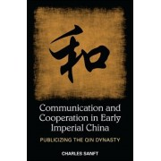 Communication and Cooperation in Early Imperial China by Charles Sanft
