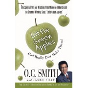 Little Green Apples: God Really Did Make Them! by O.C. Smith