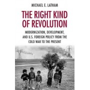 The Right Kind of Revolution by Michael E. Latham