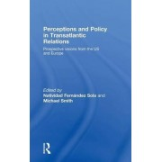 Perceptions and Policy in Transatlantic Relations by Natividad Fernandez Sola