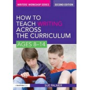 How to Teach Writing Across the Curriculum by Sue Palmer