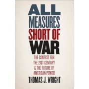 All Measures Short of War: The Contest for the Twenty-First Century and the Future of American Power, Hardcover