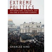 Extreme Politics by Charles King