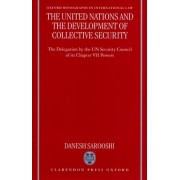The United Nations and the Development of Collective Security by Dan Sarooshi