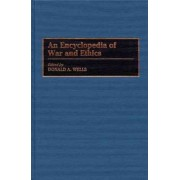 An Encyclopedia of War and Ethics by Donald A. Wells