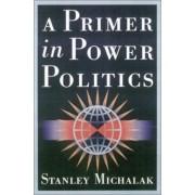 A Primer in Power Politics by Stanley Michalak